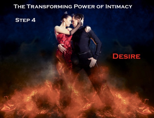 The Transforming Power of Intimacy Step 4: Desire – The Magic Intimate Ingredient